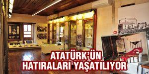 Atatürk'ün hatıraları yaşatılıyor