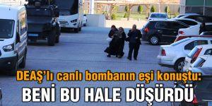 DEAŞ'lı canlı bombanın eşi konuştu: