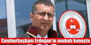 Cumhurbaşkanı Erdoğan'ın avukatı konuştu