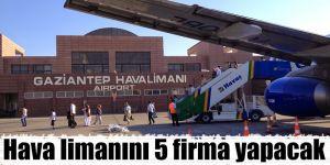 Hava limanını 5 firma yapacak