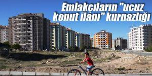 """Emlakçıların """"ucuz konut ilanı"""" kurnazlığı"""
