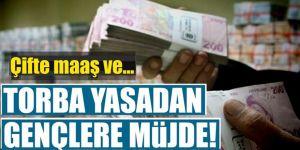 Torba yasadan gençlere çifte maaş