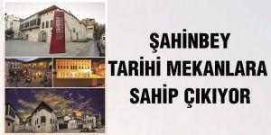Şahinbey tarihi mekanlara sahip çıkıyor