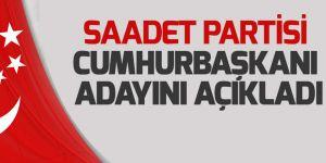 Saadet Partisi adayını açıkladı