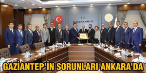 Gaziantep'in sorunları Ankara'da