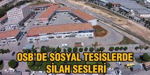 OSB'DE SOSYAL TESİSLERDE  SİLAH SESLERİ