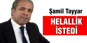 Şamil Tayyar helallik istedi