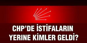 CHP'de istifaların yerine kimler geldi?
