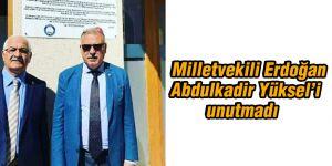 Milletvekili Erdoğan  Abdulkadir Yüksel'i  unutmadı