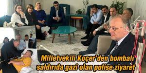 Milletvekili Koçer'den bombalı saldırıda gazi olan polise ziyaret