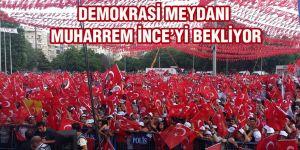 Demokrasi Meydanı Muharrem İnce'yi bekliyor