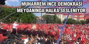 MUHARREM İNCE DEMOKRASİ MEYDANINDA HALKA SESLENİYOR