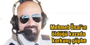 Mehmet Öna'ın öldüğü kazada korkunç şüphe