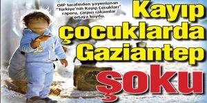 Kayıp çocuklarda Gaziantep şoku