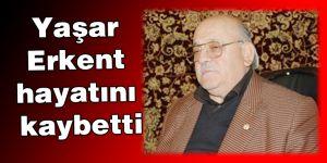 Yaşar Erkent hayatını kaybetti