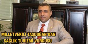 Milletvekili Taşdoğan'dan sağlık turizmi vurgusu