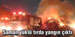 Saman yüklü tırda yangın çıktı