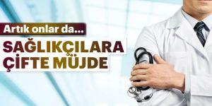 Sağlıkçılara çifte müjde