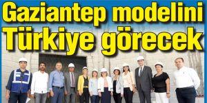 Gaziantep modelini Türkiye görecek