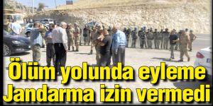 Ölüm yolunda eyleme Jandarma izin vermedi