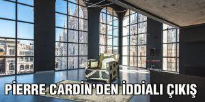 Pierre Cardin'den iddialı çıkış
