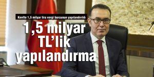 1,5 milyar TL'lik yapılandırma