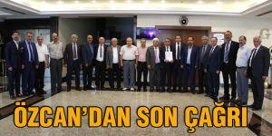 Özcan'dan son çağrı