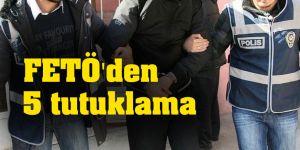 FETÖ'den 5 tutuklama