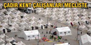 Çadır kent çalışanları mecliste