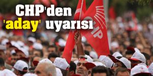 CHP'den  'aday' uyarısı