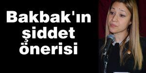 Bakbak'ın şiddet önerisi