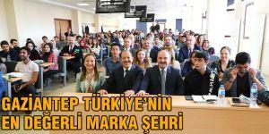 Gaziantep Türkiye'nin en değerli marka şehri