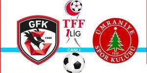 Gazişehir Gaziantep FK Ümraniyespor canlı anlatım
