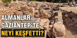 Almanlar Gaziantep'te neyi keşfetti?