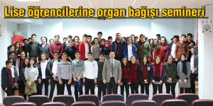 Lise öğrencilerine organ bağışı semineri