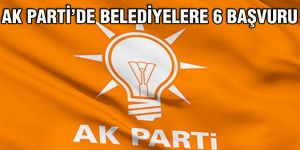 Ak Parti'de belediyelere 6 başvuru