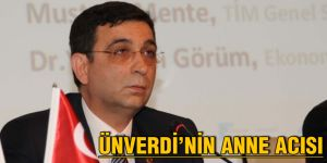 ÜNVERDİ'NİN ANNE ACISI