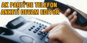 Ak Parti'de telefon anketi devam ediyor