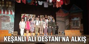 Keşanlı Ali Destanı'na alkış