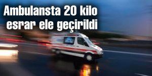 Ambulansta 20 kilo esrar ele geçirildi