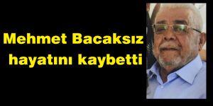 Mehmet Bacaksız hayatını kaybetti