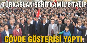 TÜRKASLAN ŞEHİTKAMİL'E TALİP