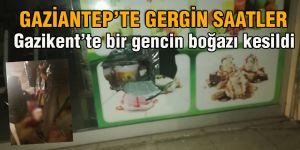 GAZİANTEP'TE GERGİN SAATLER