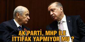 AK Parti, MHP ile ittifak yapmıyor mu ?