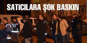 Satıcılarına Şafak Operasyonu: 22 Gözaltı