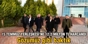 15 TEMMUZ YERLEŞKESİ'NE 12.2 MİLYON TL HARCANDI