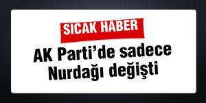 AK Parti'de sadece Nurdağı değişti