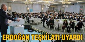 Erdoğan teşkilatı uyardı