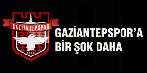 GAZİANTEPSPOR'A BİR ŞOK DAHA