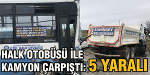 Halk otobüsü ile kamyon çarpıştı: